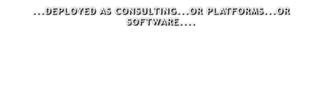 ...DEPLOYED AS CONSULTING...OR PLATFORMS...OR SOFTWARE....
